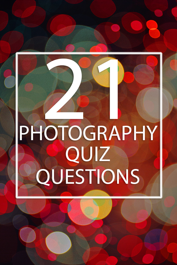21 Photography Quiz Questions